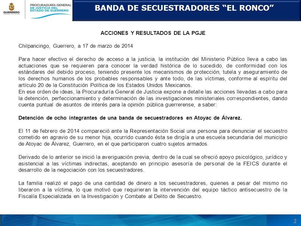 BANDA DE SECUESTRADORES EL RONCO 2 ACCIONES Y RESULTADOS DE LA PGJE Chilpancingo, Guerrero, a 17 de marzo de 2014 Para hacer efectivo el derecho de ac