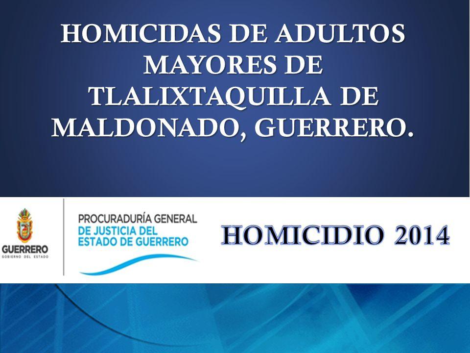 HOMICIDAS DE ADULTOS MAYORES DE TLALIXTAQUILLA DE MALDONADO, GUERRERO.
