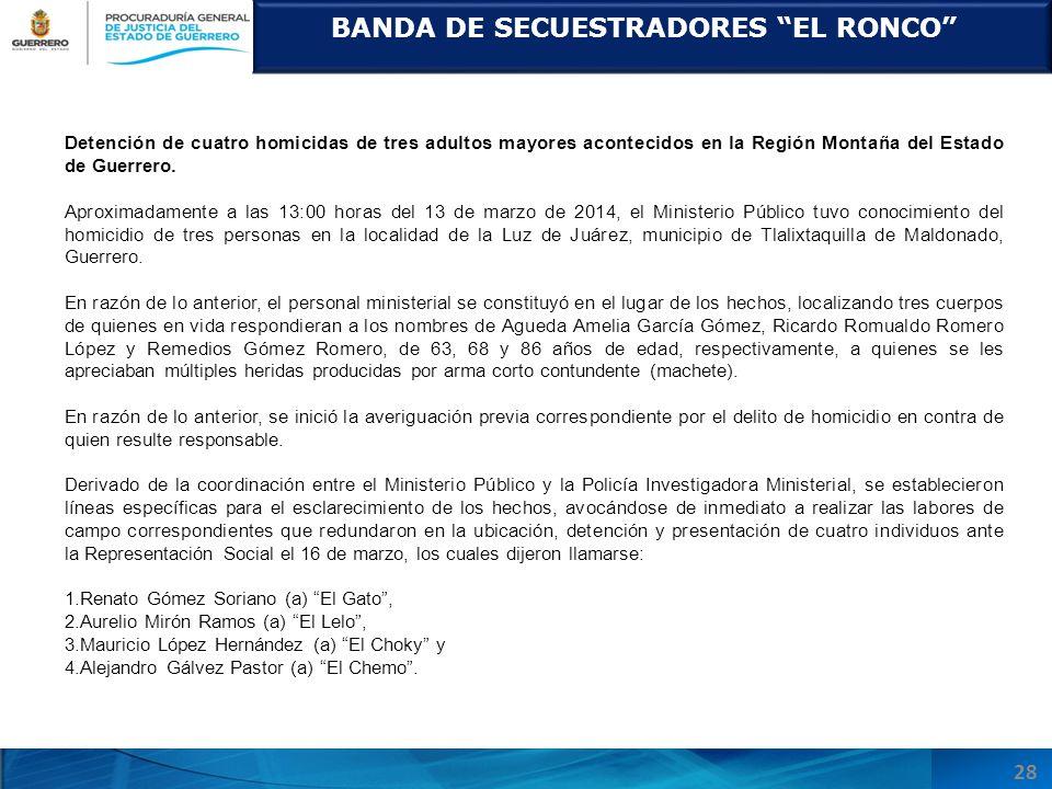 BANDA DE SECUESTRADORES EL RONCO 28 Detención de cuatro homicidas de tres adultos mayores acontecidos en la Región Montaña del Estado de Guerrero.