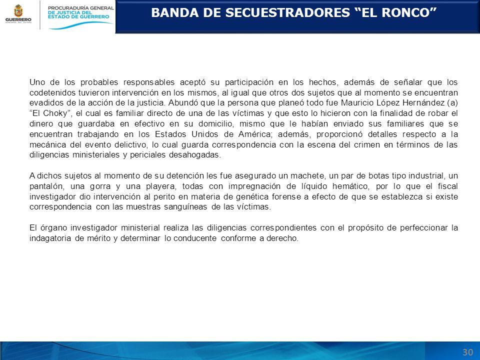 BANDA DE SECUESTRADORES EL RONCO 30 Uno de los probables responsables aceptó su participación en los hechos, además de señalar que los codetenidos tuv