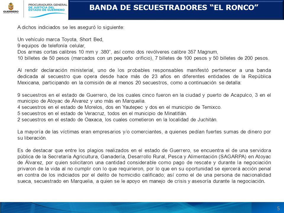 BANDA DE SECUESTRADORES EL RONCO 5 A dichos indiciados se les aseguró lo siguiente: Un vehículo marca Toyota, Short Bed, 9 equipos de telefonía celula