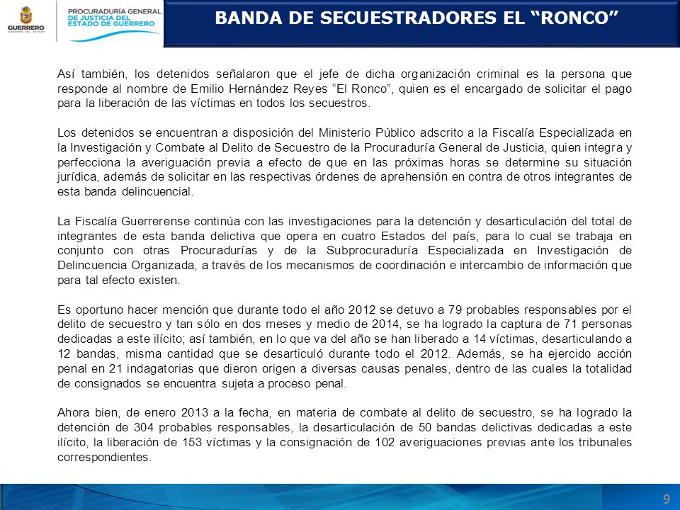 BANDA DE SECUESTRADORES EL RONCO 9 Así también, los detenidos señalaron que el jefe de dicha organización criminal es la persona que responde al nombr