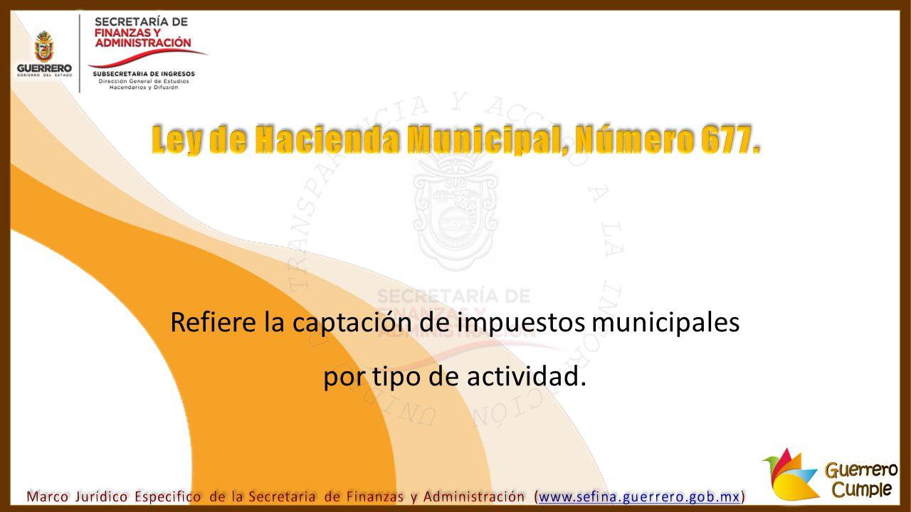 Refiere la captación de impuestos municipales por tipo de actividad.