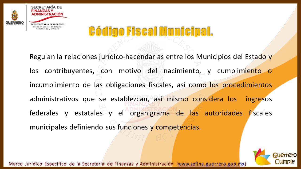 Regulan la relaciones jurídico-hacendarias entre los Municipios del Estado y los contribuyentes, con motivo del nacimiento, y cumplimiento o incumplim