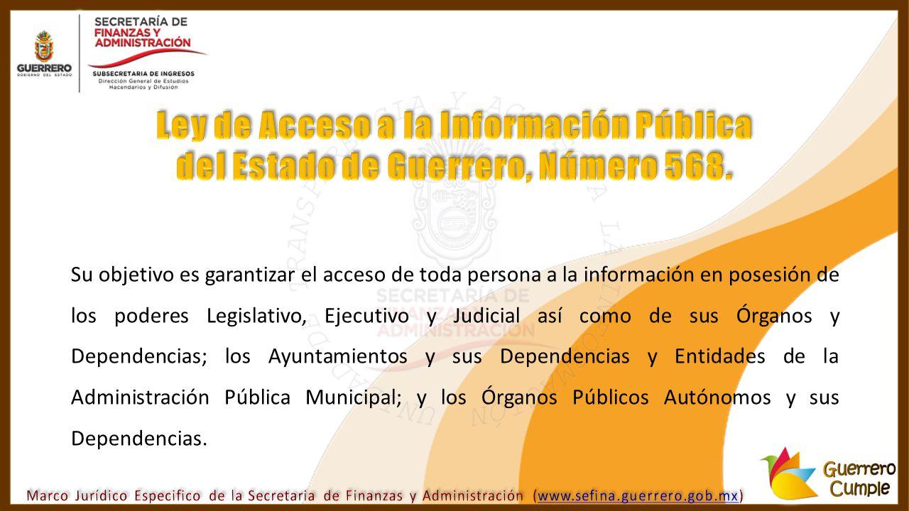 Su objetivo es garantizar el acceso de toda persona a la información en posesión de los poderes Legislativo, Ejecutivo y Judicial así como de sus Órga