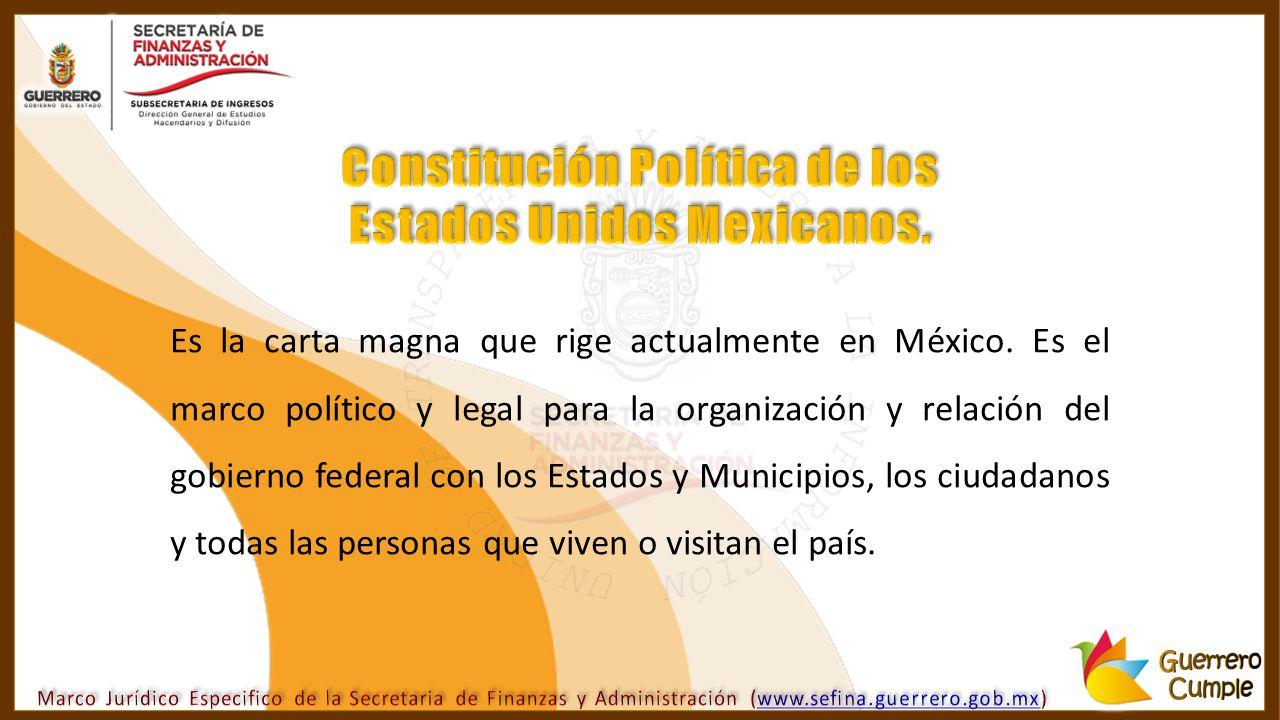 Es la carta magna que rige actualmente en México. Es el marco político y legal para la organización y relación del gobierno federal con los Estados y