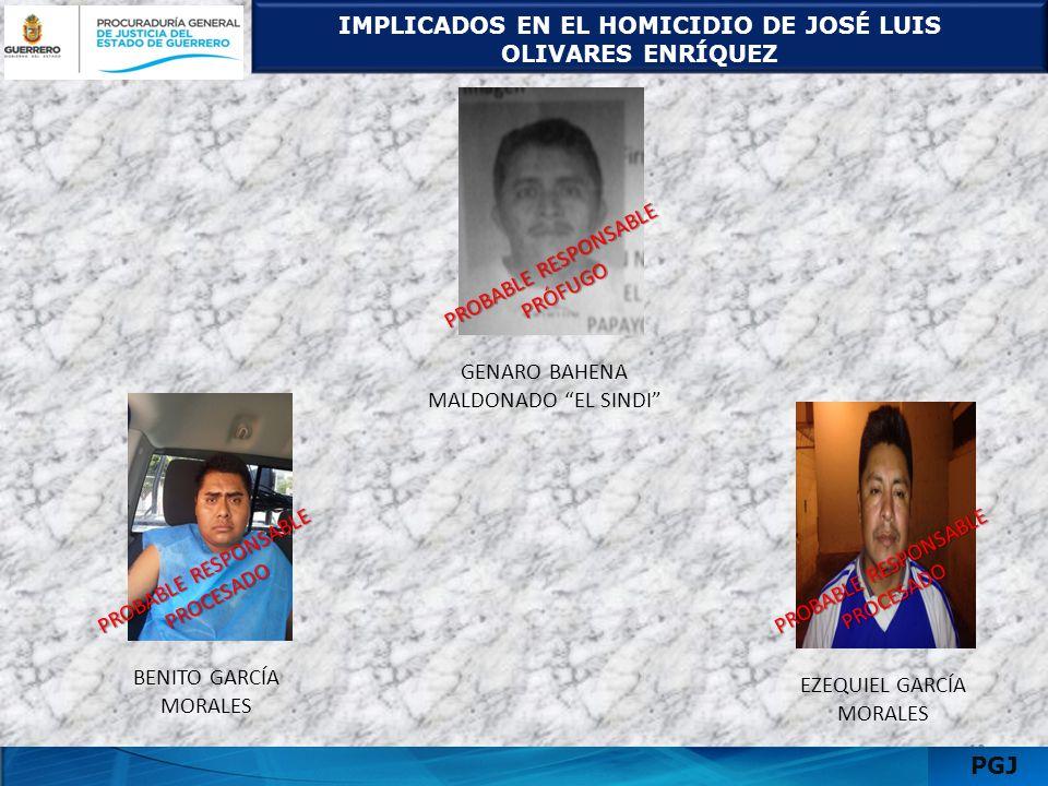 IMPLICADOS EN EL HOMICIDIO DE JOSÉ LUIS OLIVARES ENRÍQUEZ 1311 PGJ BENITO GARCÍA MORALES EZEQUIEL GARCÍA MORALES GENARO BAHENA MALDONADO EL SINDI PROB