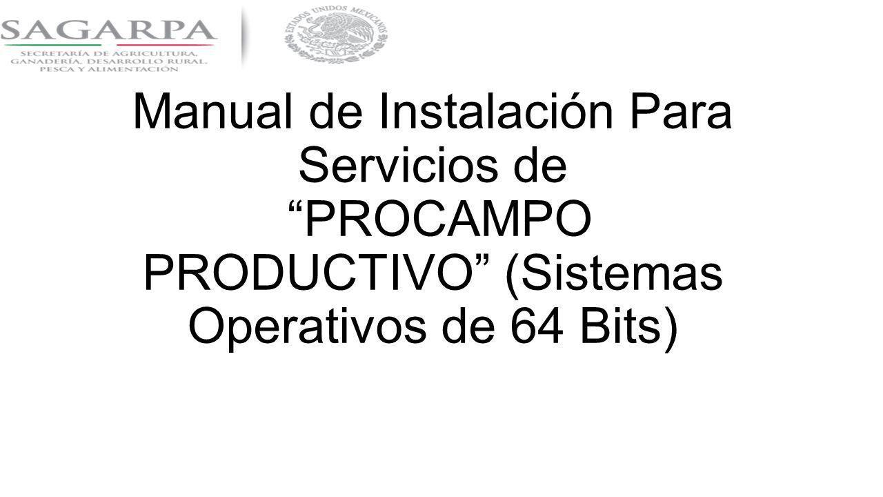 Manual de Instalación Para Servicios de PROCAMPO PRODUCTIVO (Sistemas Operativos de 64 Bits)