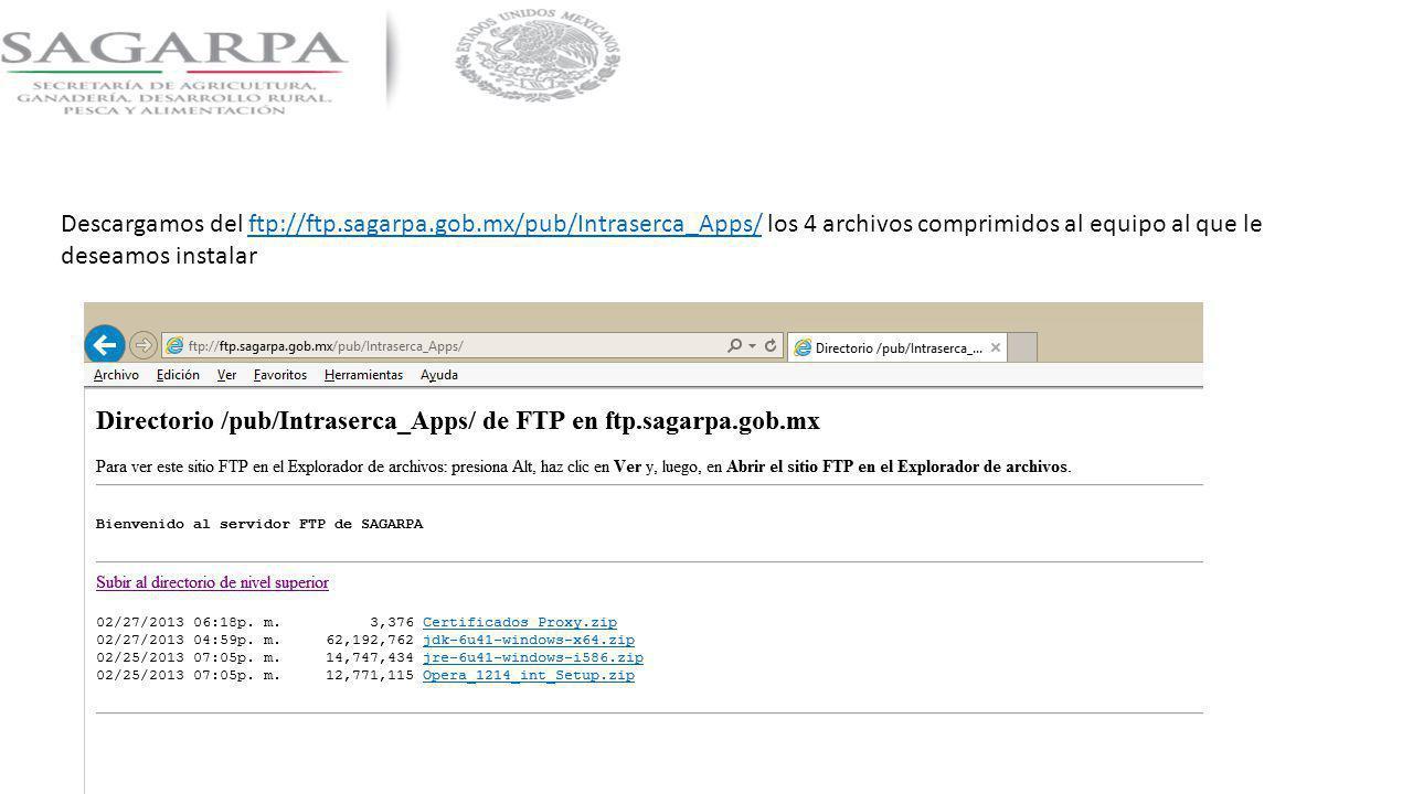 Descargamos del ftp://ftp.sagarpa.gob.mx/pub/Intraserca_Apps/ los 4 archivos comprimidos al equipo al que le deseamos instalarftp://ftp.sagarpa.gob.mx