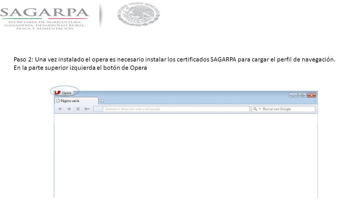 Paso 2: Una vez instalado el opera es necesario instalar los certificados SAGARPA para cargar el perfil de navegación. En la parte superior izquierda