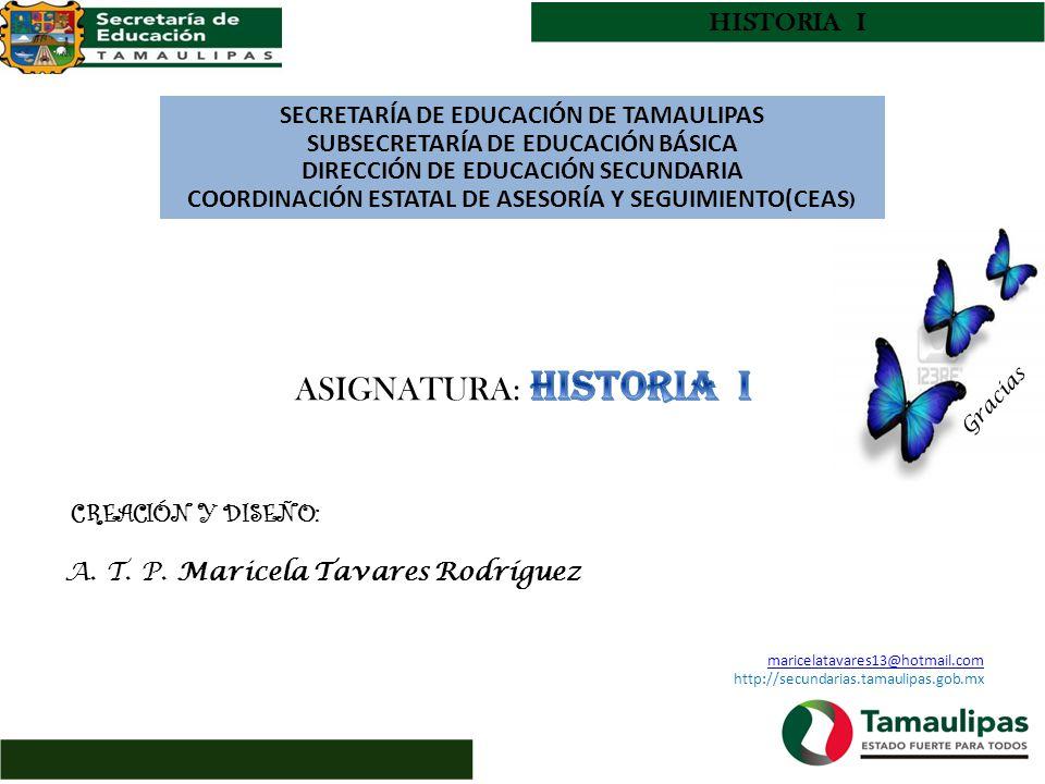 SECRETARÍA DE EDUCACIÓN DE TAMAULIPAS SUBSECRETARÍA DE EDUCACIÓN BÁSICA DIRECCIÓN DE EDUCACIÓN SECUNDARIA COORDINACIÓN ESTATAL DE ASESORÍA Y SEGUIMIENTO(CEAS ) HISTORIA I Gracias