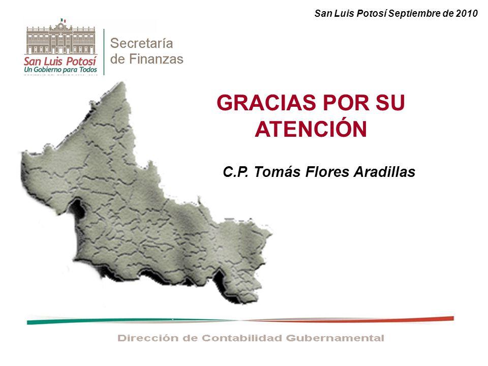 GRACIAS POR SU ATENCIÓN C.P. Tomás Flores Aradillas San Luis Potosí Septiembre de 2010