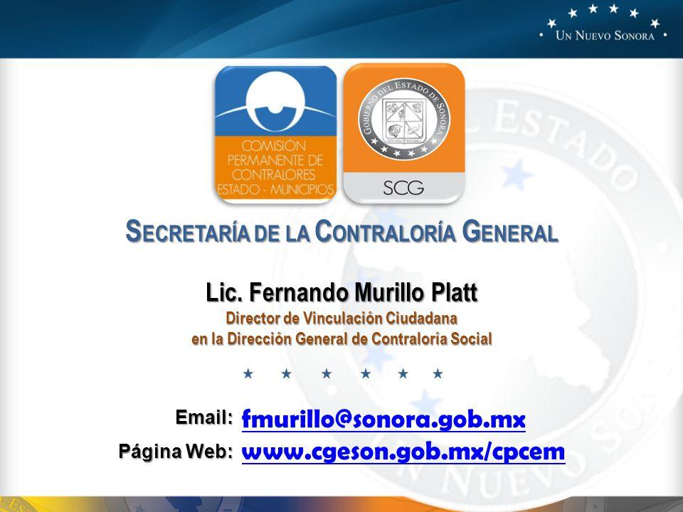 S ECRETARÍA DE LA C ONTRALORÍA G ENERAL Lic. Fernando Murillo Platt Director de Vinculación Ciudadana en la Dirección General de Contraloría Social fm