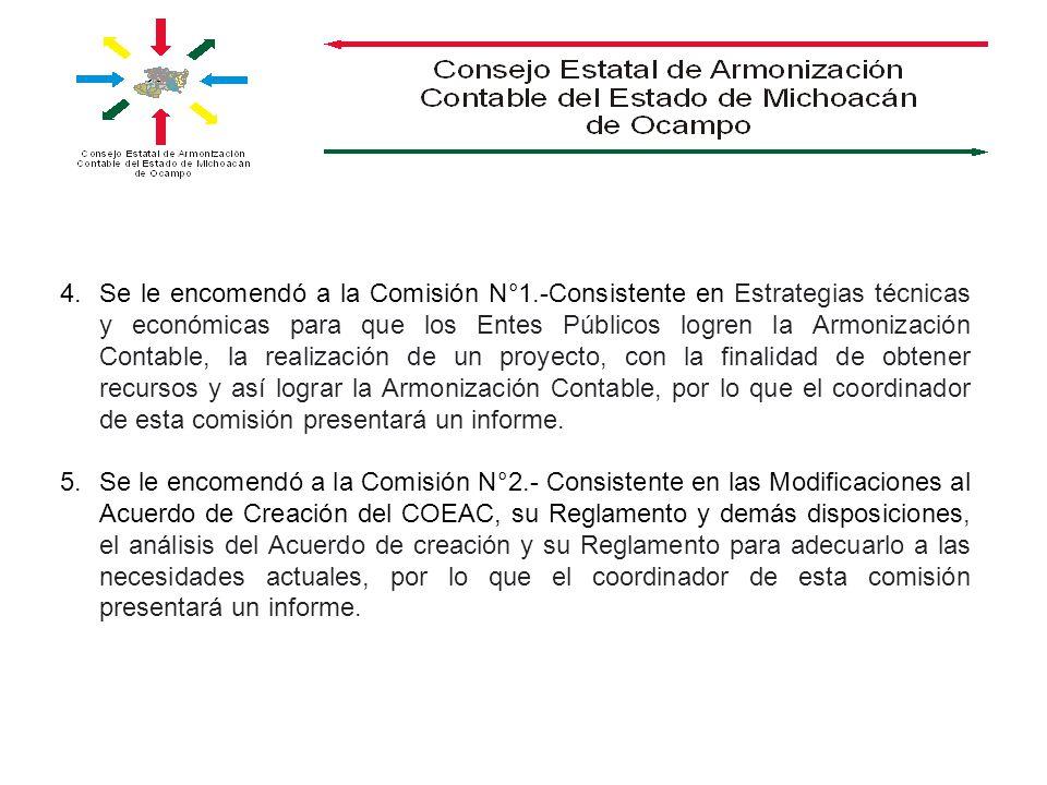 4.Se le encomendó a la Comisión N°1.-Consistente en Estrategias técnicas y económicas para que los Entes Públicos logren la Armonización Contable, la
