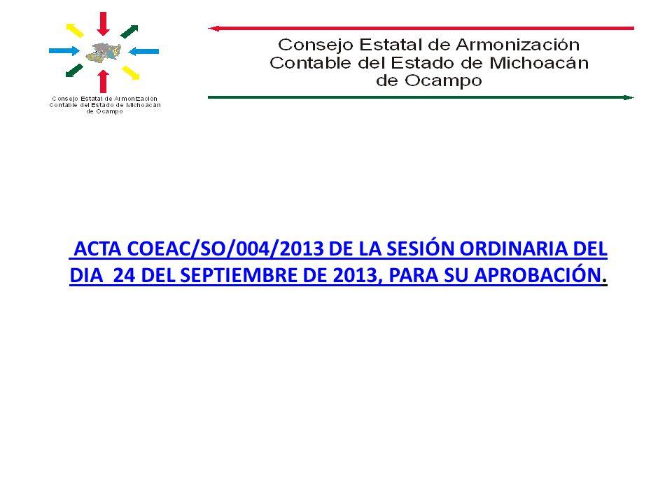 ACTA COEAC/SO/004/2013 DE LA SESIÓN ORDINARIA DEL DIA 24 DEL SEPTIEMBRE DE 2013, PARA SU APROBACIÓN ACTA COEAC/SO/004/2013 DE LA SESIÓN ORDINARIA DEL DIA 24 DEL SEPTIEMBRE DE 2013, PARA SU APROBACIÓN.