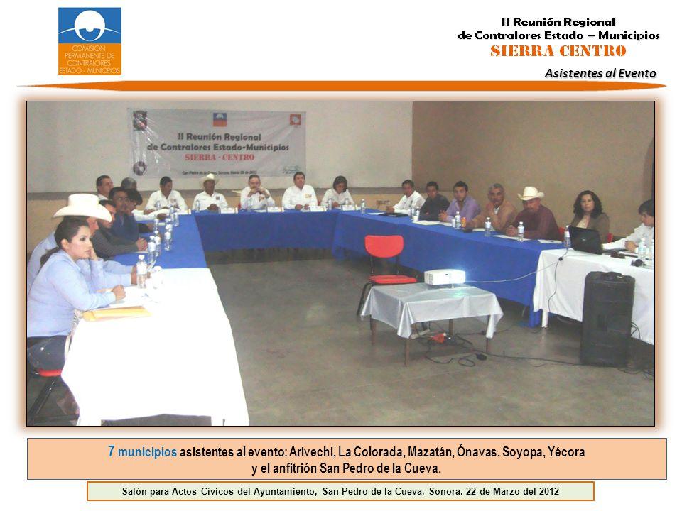 Asistentes al Evento 7 municipios asistentes al evento: Arivechi, La Colorada, Mazatán, Ónavas, Soyopa, Yécora y el anfitrión San Pedro de la Cueva. S