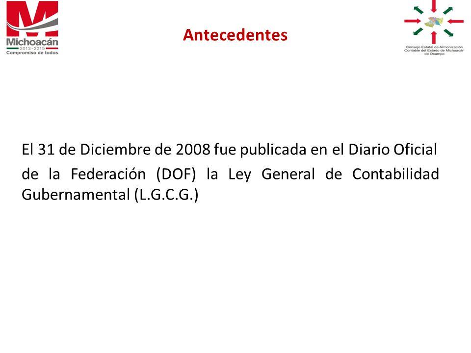 El 31 de Diciembre de 2008 fue publicada en el Diario Oficial de la Federación (DOF) la Ley General de Contabilidad Gubernamental (L.G.C.G.) Antecedentes