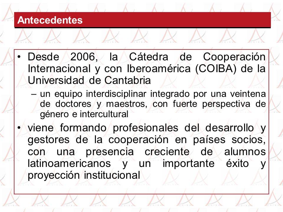 Antecedentes Desde 2006, la Cátedra de Cooperación Internacional y con Iberoamérica (COIBA) de la Universidad de Cantabria –un equipo interdisciplinar