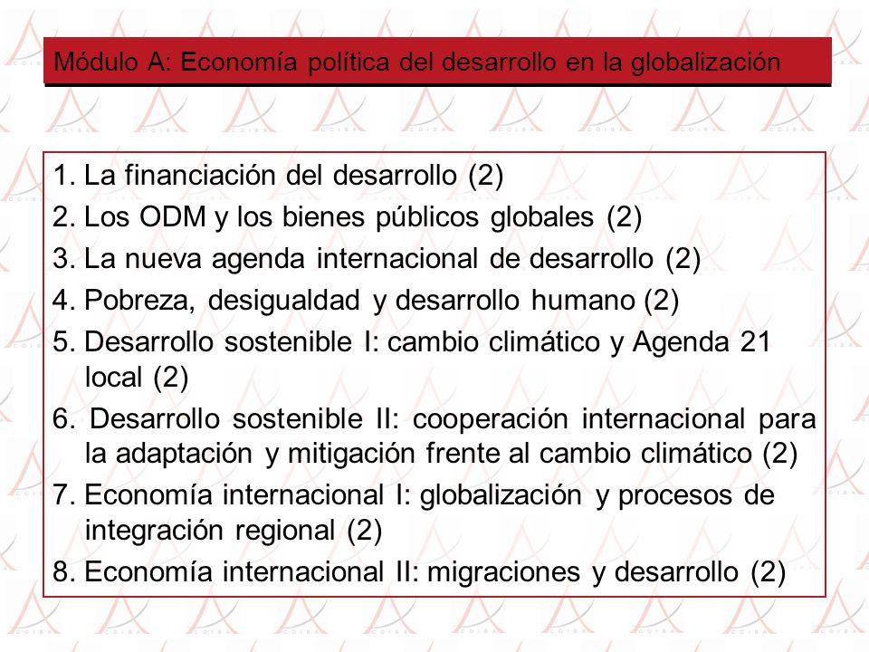 Módulo A: Economía política del desarrollo en la globalización 1. La financiación del desarrollo (2) 2. Los ODM y los bienes públicos globales (2) 3.