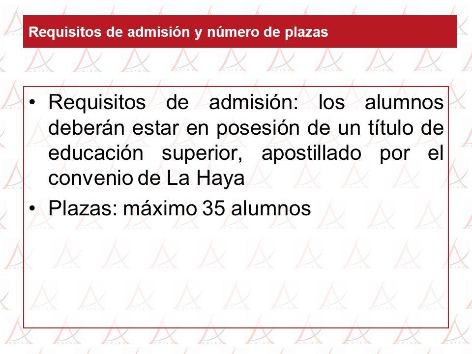 Requisitos de admisión y número de plazas Requisitos de admisión: los alumnos deberán estar en posesión de un título de educación superior, apostillado por el convenio de La Haya Plazas: máximo 35 alumnos