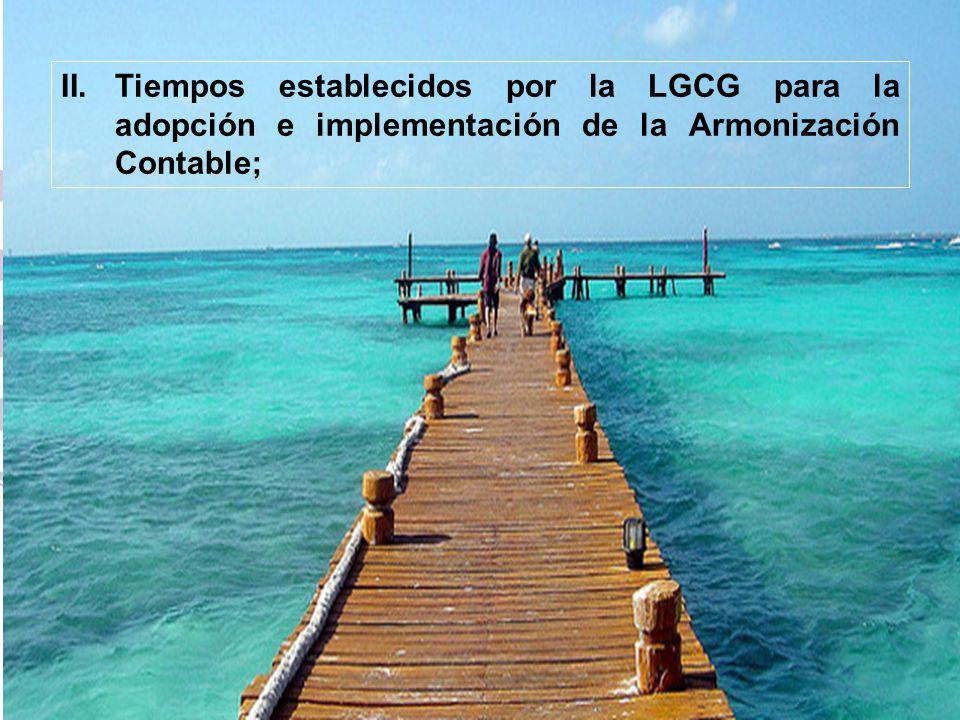 16 II.Tiempos establecidos por la LGCG para la adopción e implementación de la Armonización Contable;