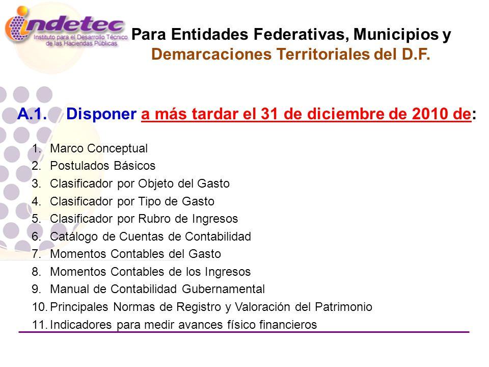 A.1. Disponer a más tardar el 31 de diciembre de 2010 de: Para Entidades Federativas, Municipios y Demarcaciones Territoriales del D.F. 1.Marco Concep