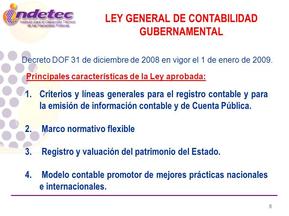 6 6 LEY GENERAL DE CONTABILIDAD GUBERNAMENTAL Decreto DOF 31 de diciembre de 2008 en vigor el 1 de enero de 2009.
