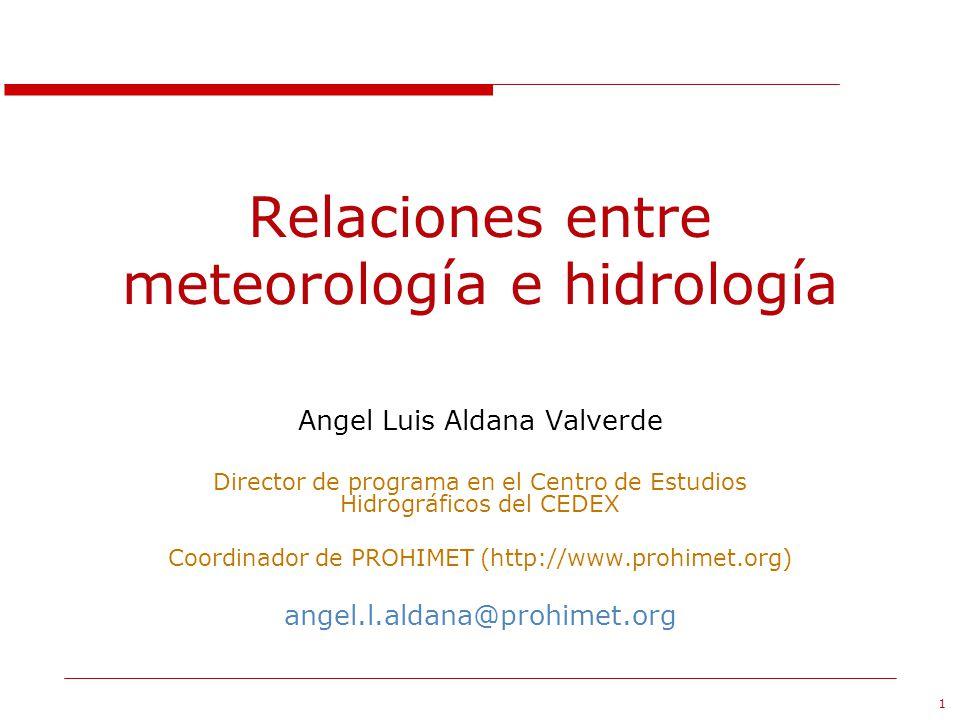 1 Relaciones entre meteorología e hidrología Angel Luis Aldana Valverde Director de programa en el Centro de Estudios Hidrográficos del CEDEX Coordina