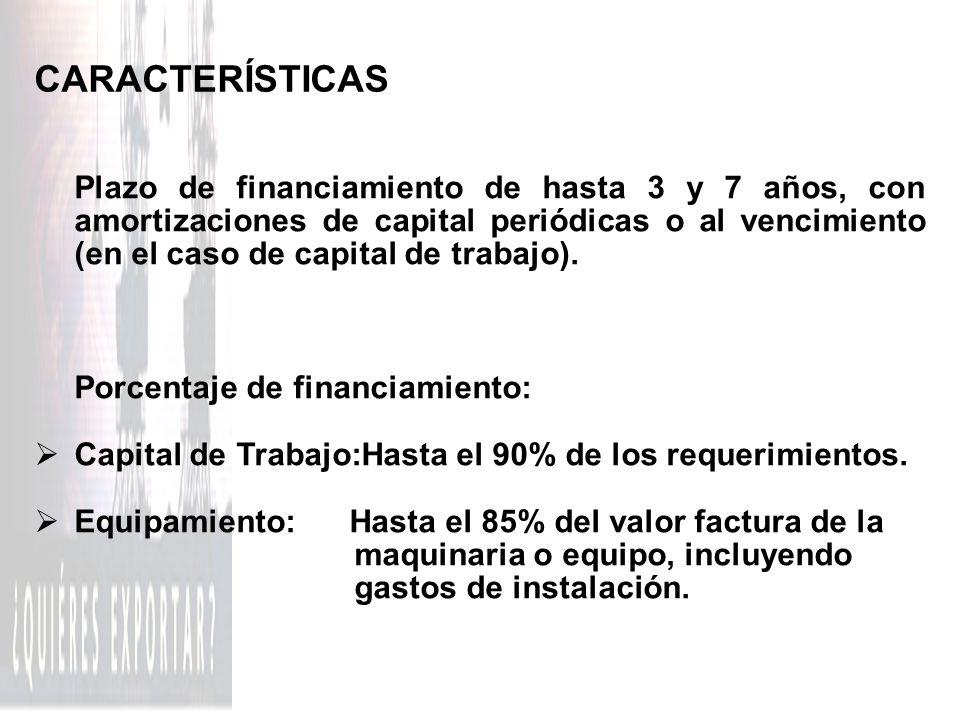CARACTERÍSTICAS Plazo de financiamiento de hasta 3 y 7 años, con amortizaciones de capital periódicas o al vencimiento (en el caso de capital de traba