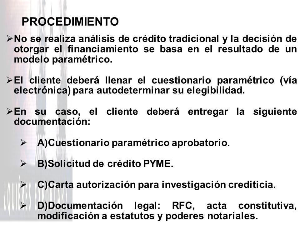 PROCEDIMIENTO No se realiza análisis de crédito tradicional y la decisión de otorgar el financiamiento se basa en el resultado de un modelo paramétric