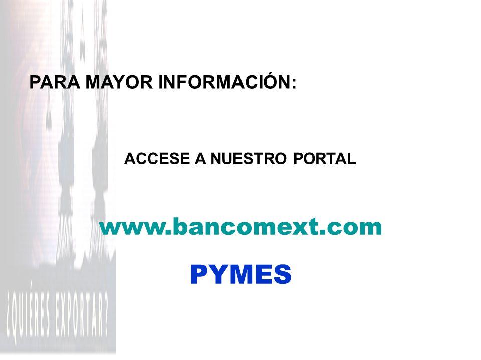 ACCESE A NUESTRO PORTAL www.bancomext.com PYMES PARA MAYOR INFORMACIÓN: