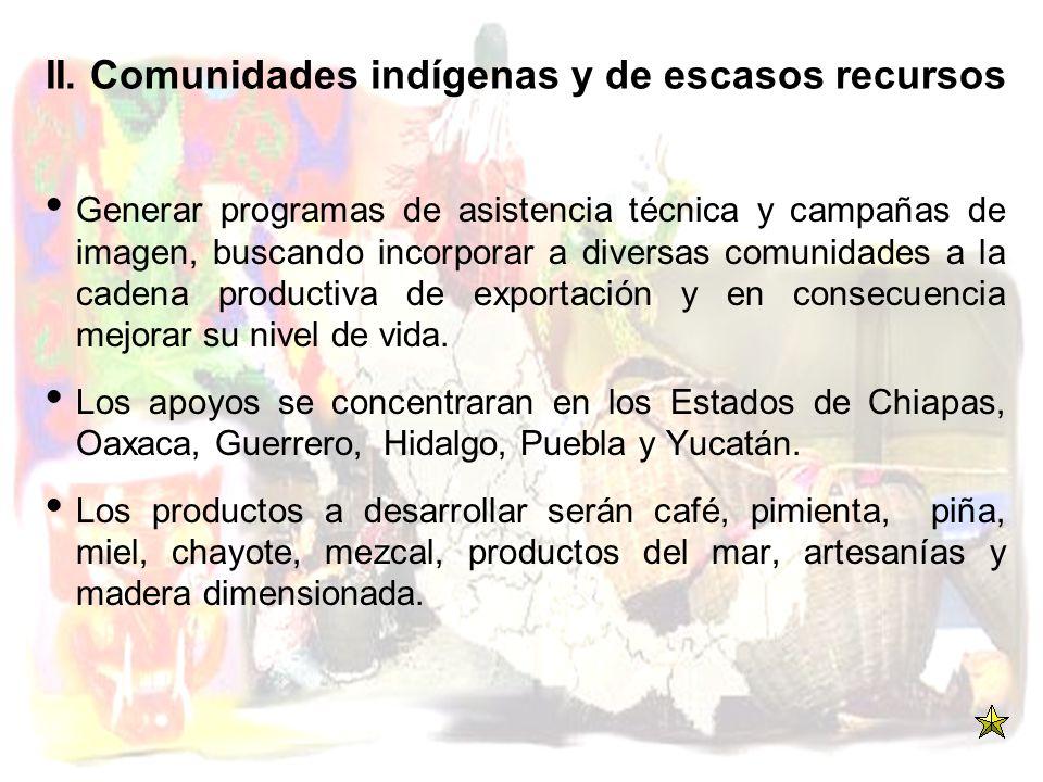 II. Comunidades indígenas y de escasos recursos Generar programas de asistencia técnica y campañas de imagen, buscando incorporar a diversas comunidad