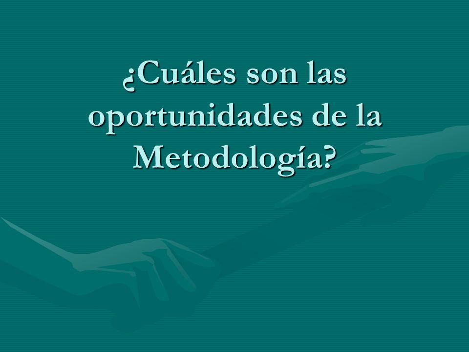 ¿Cuáles son las oportunidades de la Metodología?