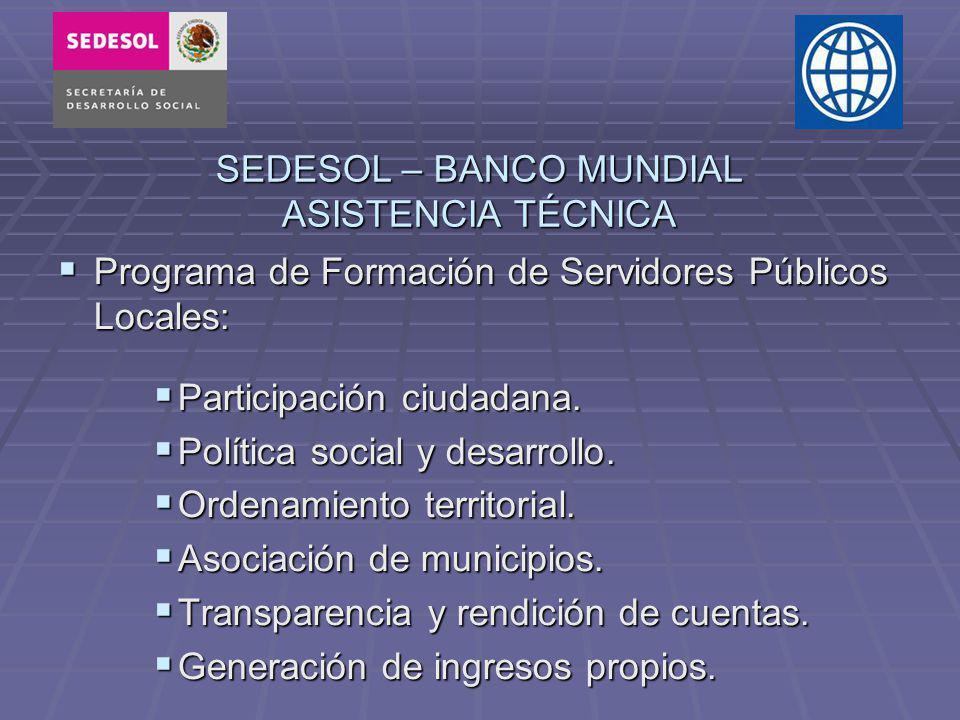 SEDESOL – BANCO MUNDIAL ASISTENCIA TÉCNICA Programa de Formación de Servidores Públicos Locales: Programa de Formación de Servidores Públicos Locales: