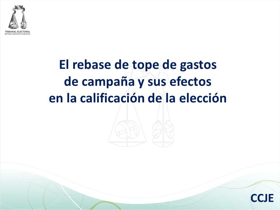 El rebase de tope de gastos de campaña y sus efectos en la calificación de la elección CCJE