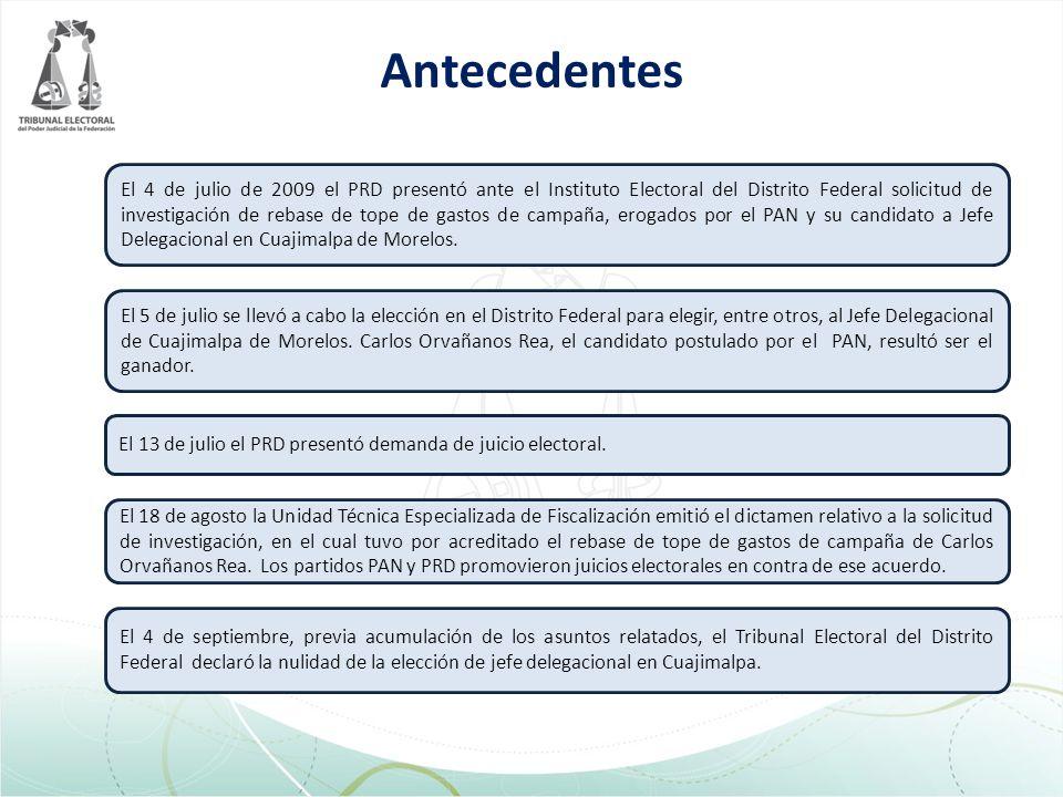 Antecedentes El 4 de julio de 2009 el PRD presentó ante el Instituto Electoral del Distrito Federal solicitud de investigación de rebase de tope de gastos de campaña, erogados por el PAN y su candidato a Jefe Delegacional en Cuajimalpa de Morelos.