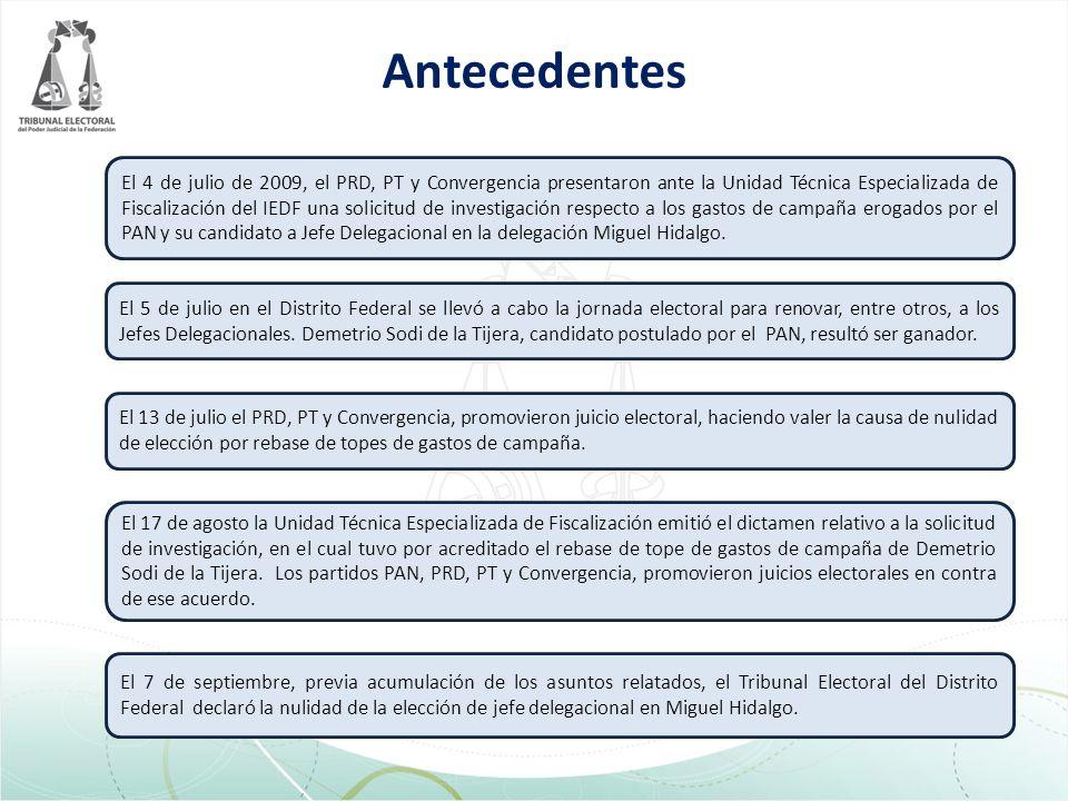 Antecedentes El 4 de julio de 2009, el PRD, PT y Convergencia presentaron ante la Unidad Técnica Especializada de Fiscalización del IEDF una solicitud de investigación respecto a los gastos de campaña erogados por el PAN y su candidato a Jefe Delegacional en la delegación Miguel Hidalgo.