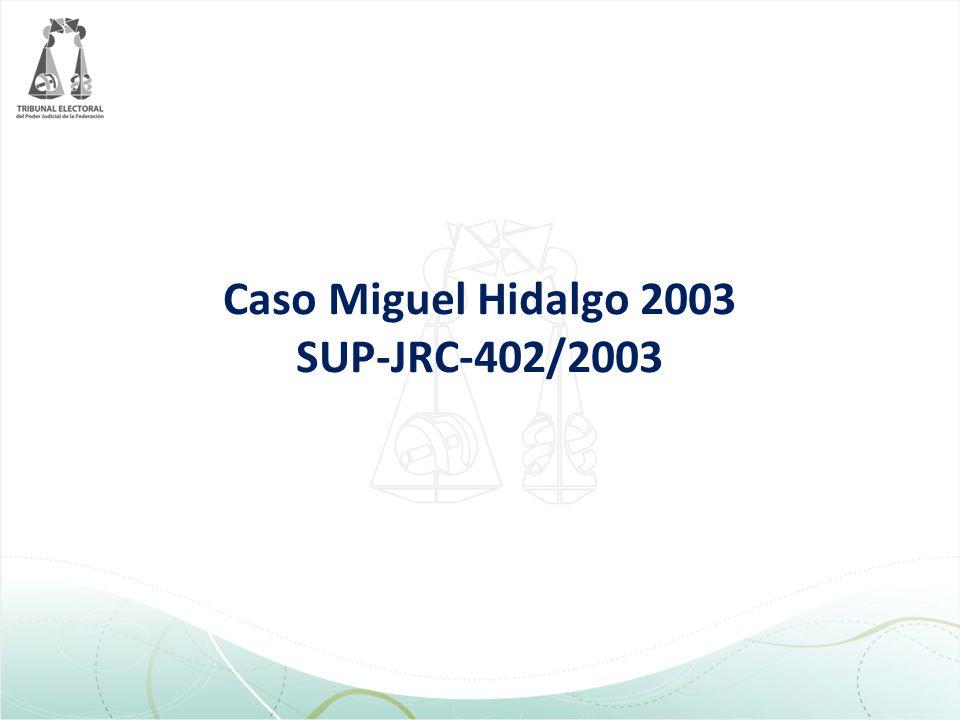 Caso Miguel Hidalgo 2003 SUP-JRC-402/2003