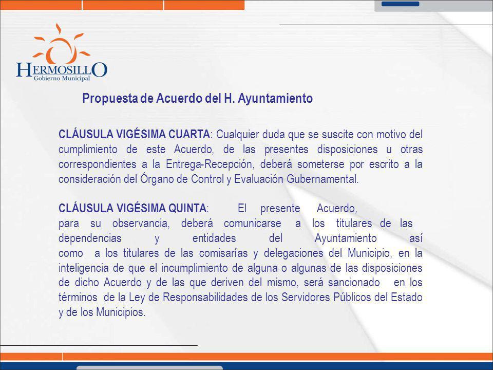 Propuesta de Acuerdo del H. Ayuntamiento CLÁUSULA VIGÉSIMA CUARTA : Cualquier duda que se suscite con motivo del cumplimiento de este Acuerdo, de las