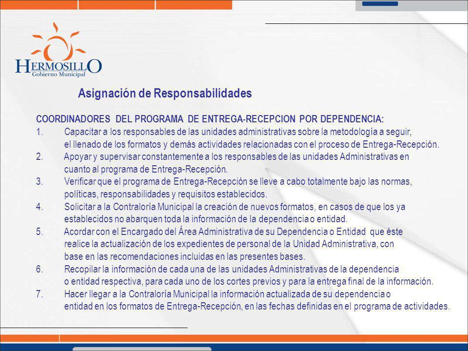 Asignación de Responsabilidades COORDINADORES DEL PROGRAMA DE ENTREGA-RECEPCION POR DEPENDENCIA: 1. Capacitar a los responsables de las unidades admin
