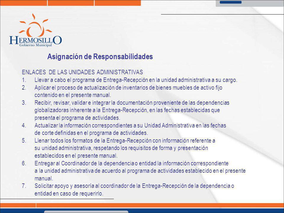 Asignación de Responsabilidades ENLACES DE LAS UNIDADES ADMINISTRATIVAS 1. Llevar a cabo el programa de Entrega-Recepción en la unidad administrativa