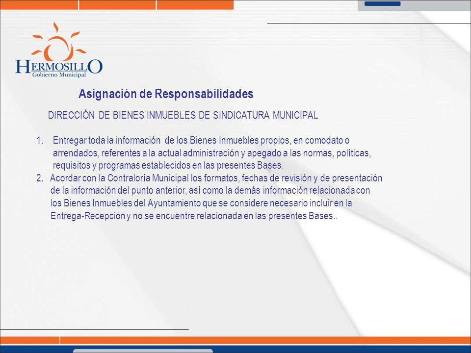 Asignación de Responsabilidades DIRECCIÓN DE BIENES INMUEBLES DE SINDICATURA MUNICIPAL 1. Entregar toda la información de los Bienes Inmuebles propios