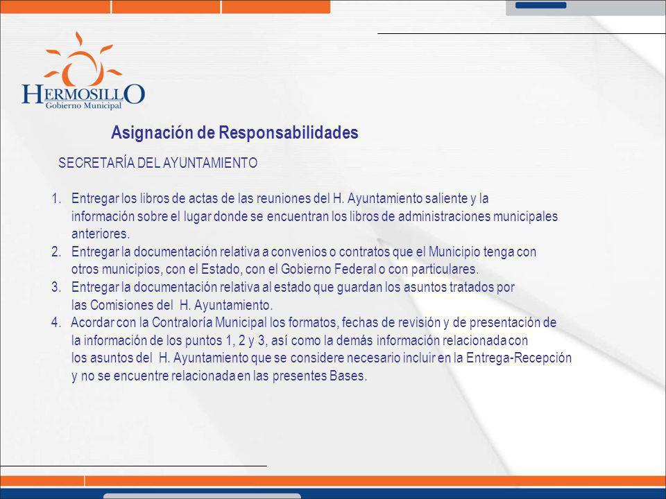 Asignación de Responsabilidades SECRETARÍA DEL AYUNTAMIENTO 1. Entregar los libros de actas de las reuniones del H. Ayuntamiento saliente y la informa