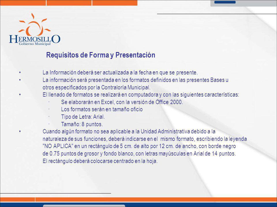 Requisitos de Forma y Presentación La Información deberá ser actualizada a la fecha en que se presente. La información será presentada en los formatos