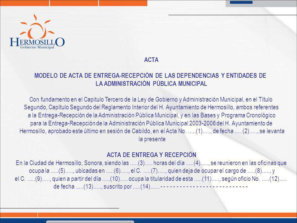 ACTA MODELO DE ACTA DE ENTREGA-RECEPCIÓN DE LAS DEPENDENCIAS Y ENTIDADES DE LA ADMINISTRACIÓN PÚBLICA MUNICIPAL Con fundamento en el Capitulo Tercero