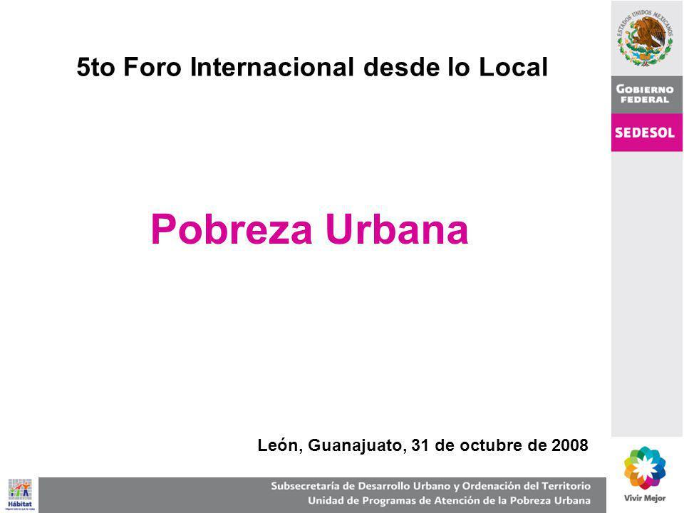 Pobreza Urbana 5to Foro Internacional desde lo Local León, Guanajuato, 31 de octubre de 2008