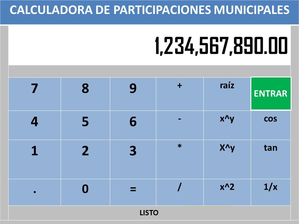CALCULADORA DE PARTICIPACIONES MUNICIPALES 789 +raíz 456 -x^ycos 123 *X^ytan.0= /x^21/x 1,234,567,890.00 ENTRAR CARGANDO APLICACIÓN POR FAVOR ESPERE L