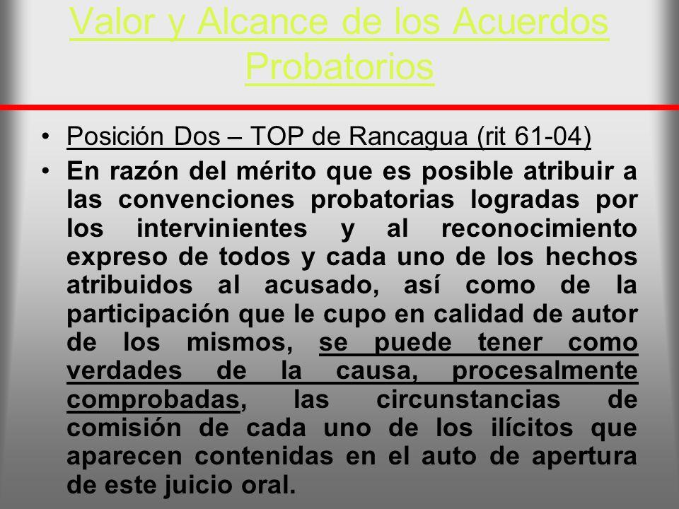 Valor y Alcance de los Acuerdos Probatorios Posición Dos – TOP de Rancagua (rit 61-04) En razón del mérito que es posible atribuir a las convenciones