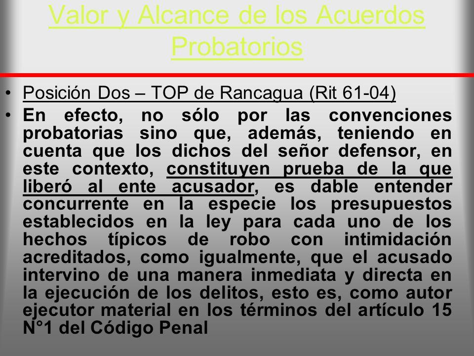 Valor y Alcance de los Acuerdos Probatorios Posición Dos – TOP de Rancagua (Rit 61-04) En efecto, no sólo por las convenciones probatorias sino que, a
