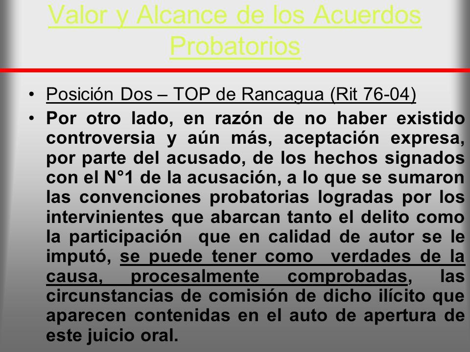 Valor y Alcance de los Acuerdos Probatorios Posición Dos – TOP de Rancagua (Rit 76-04) Por otro lado, en razón de no haber existido controversia y aún